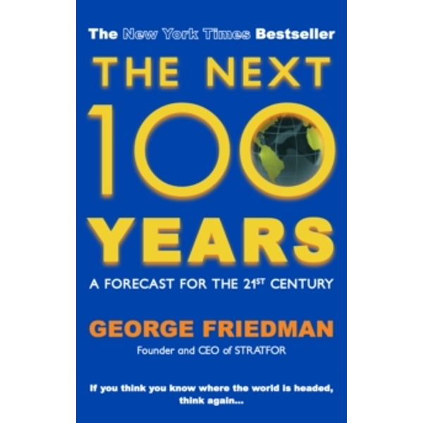 The Next 100 Years: A Forecast for the 21st Century by George Friedman (Paperback, 2010)