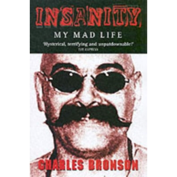 Insanity: My Mad Life by Charles Bronson, Stephen Richards (Paperback, 2004)