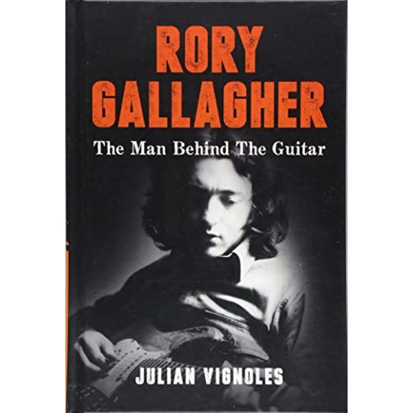 Rory Gallagher The Man Behind The Guitar Hardback 2018