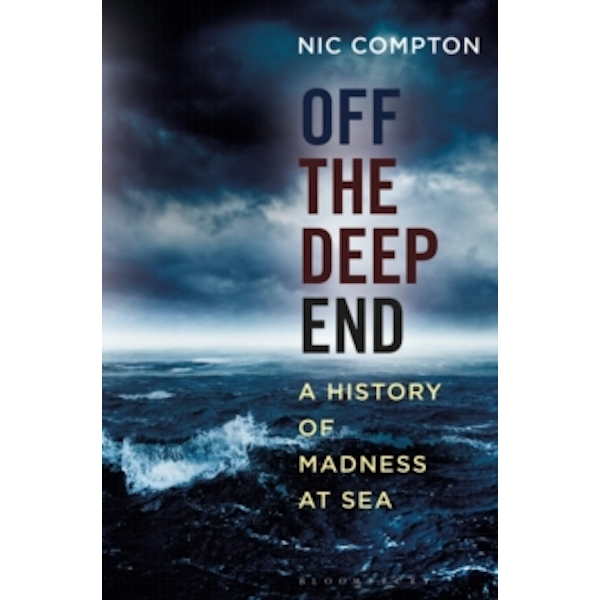 Off the Deep End : A History of Madness at Sea (Hardback, 2017)