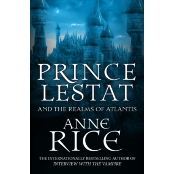 Prince Lestat and the Realms of Atlantis : The Vampire Chronicles 12 (Paperback, 2017)