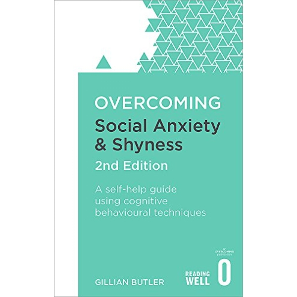 Overcoming Social Anxiety and Shyness: A Self-Help Guide Using Cognitive Behavioral Techniques by Gillian Butler (Paperback, 2016)