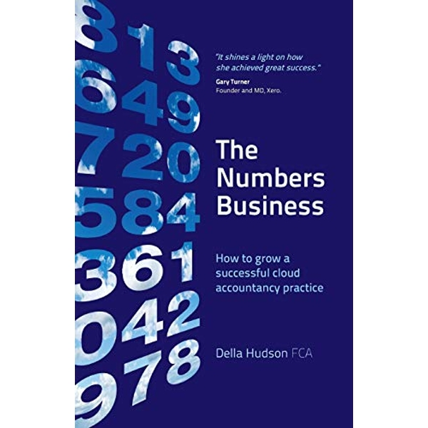 The Numbers Business How to grow a successful cloud accountancy practice Paperback / softback 2018