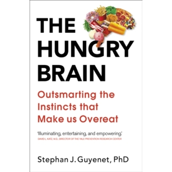 The Hungry Brain : Outsmarting the Instincts That Make Us Overeat