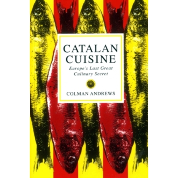 Catalan Cuisine: Europe's Last Great Culinary Secret by Colman Andrews (Paperback, 1997)
