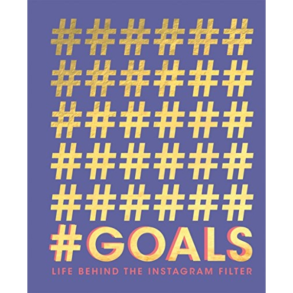 #GOALS Life behind the Instagram filter Hardback 2018