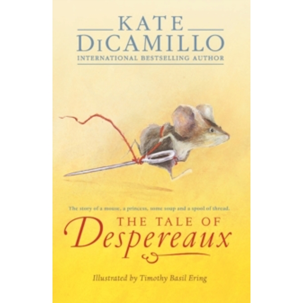 The Tale of Despereaux: Being the Story of a Mouse, a Princess, Some Soup, and a Spool of Thread by Kate DiCamillo (Paperback, 2015)