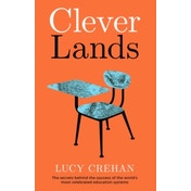 Cleverlands: The Secrets Behind the Success of the World's Education Superpowers by Lucy Crehan (Hardback, 2016)