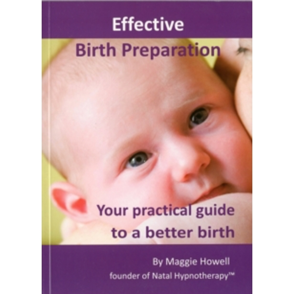 Effective Birth Preparation: Your Practical Guide to a Better Birth by Natal Hypnotherapy (Paperback, 2009)