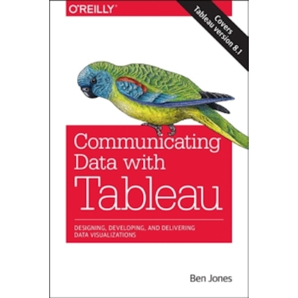 Communicating Data with Tableau: Designing, Developing, and Delivering Data Visualizations by Ben Jones (Paperback, 2014)