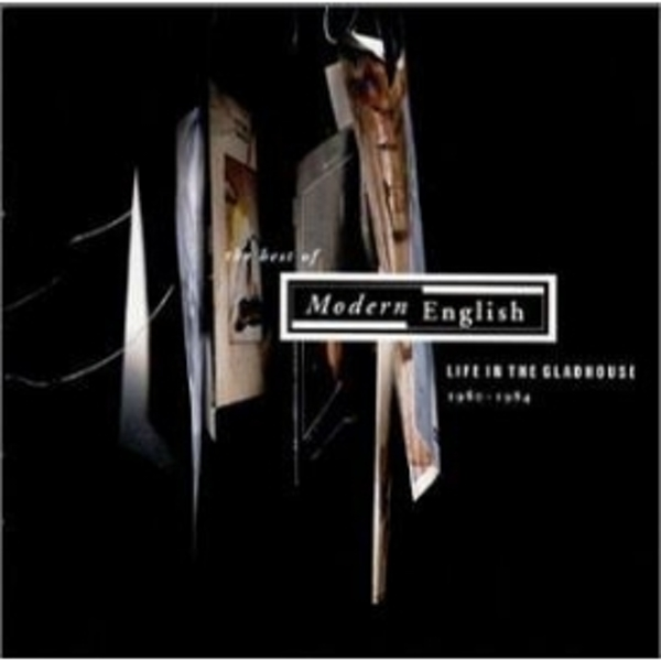 Modern English - Best Of Life In The Gladhouse CD