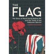 The Flag : The Story of Revd David Railton MC and the Tomb of the Unknown Warrior