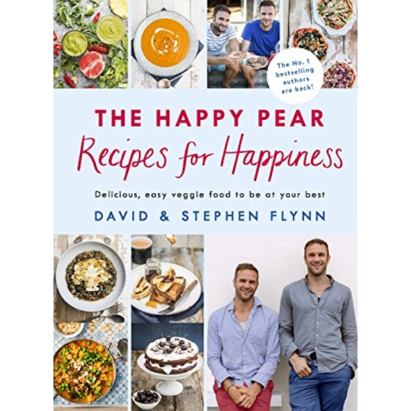 The Happy Pear: Recipes for Happiness Delicious, Easy Vegetarian Food for the Whole Family Hardback 2018