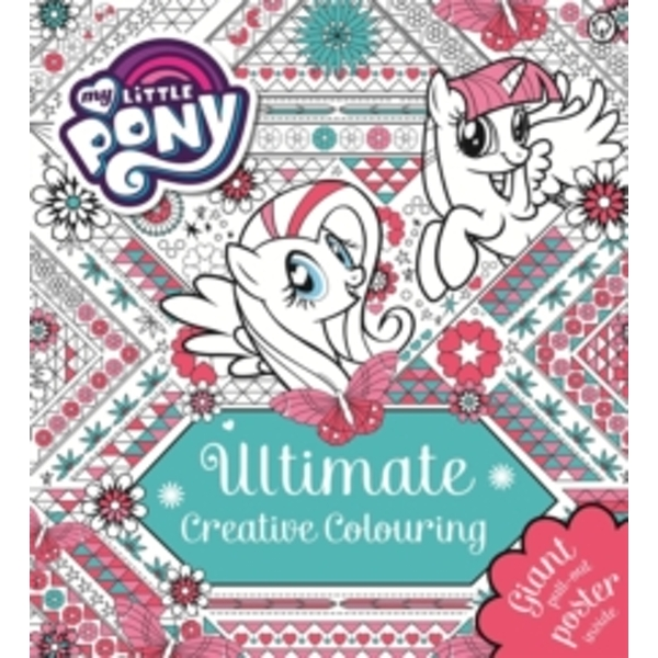 My Little Pony: Ultimate Creative Colouring : With Giant Pull-out Poster