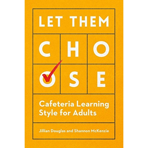 Let Them Choose: Cafeteria Learning Style for Adults by Jillian Douglas, Shannon McKenzie (Paperback, 2016)