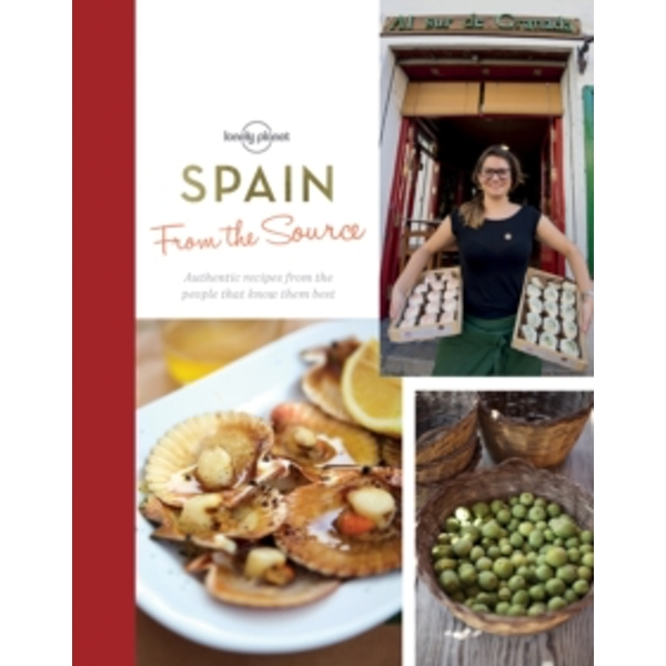 From the Source - Spain: Spain's Most Authentic Recipes from the People That Know Them Best by Lonely Planet (Hardback, 2016)