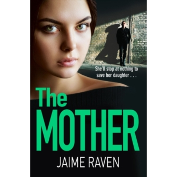 The Mother : A Shocking Thriller About Every Mother's Worst Fear...