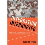 Integration Interrupted: Tracking, Black Students, and Acting White after Brown by Karolyn Tyson (Paperback, 2011)
