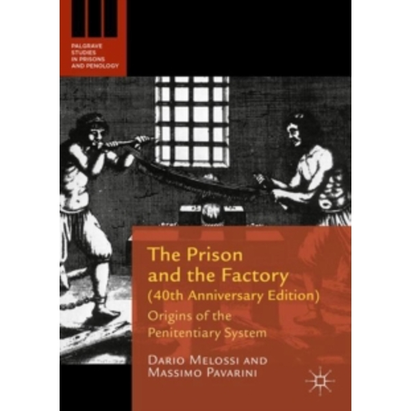 The Prison and the Factory (40th Anniversary Edition) : Origins of the Penitentiary System
