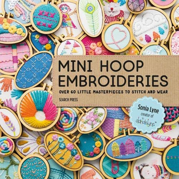 Mini Hoop Embroideries Over 60 Little Masterpieces to Stitch and Wear Paperback / softback 2018