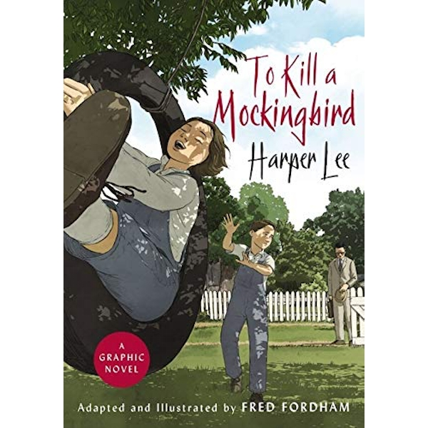 To Kill a Mockingbird The stunning graphic novel adaptation Hardback 2018