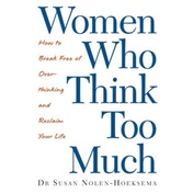 Women Who Think Too Much: How to break free of overthinking and reclaim your life by Susan Nolen-Hoeksema (Paperback, 2004)