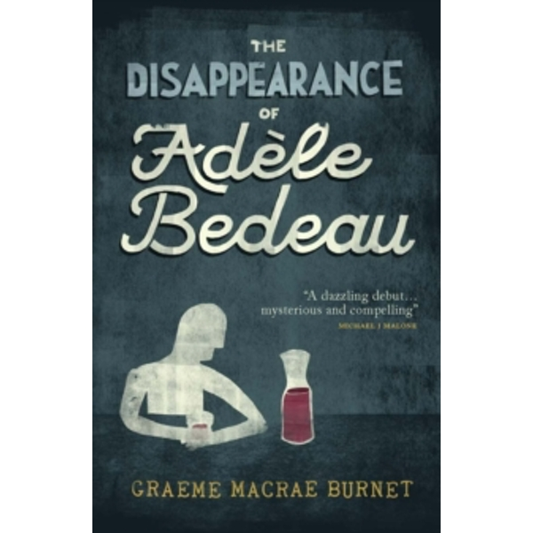 The Disappearance Of Adele Bedeau by Graeme Macrae Burnet (Paperback, 2014)