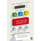 The Master Algorithm: How the Quest for the Ultimate Learning Machine Will Remake Our World by Pedro Domingos (Paperback, 2017)