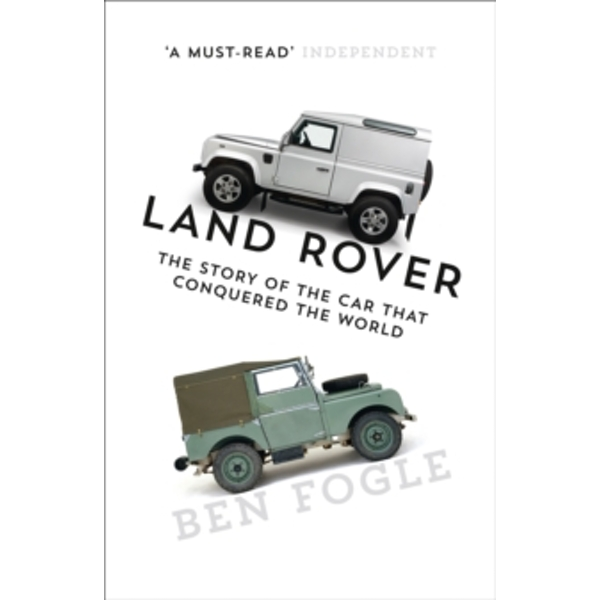 Land Rover : The Story of the Car That Conquered the World