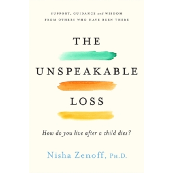 The Unspeakable Loss : How Do You Live When a Child Dies?