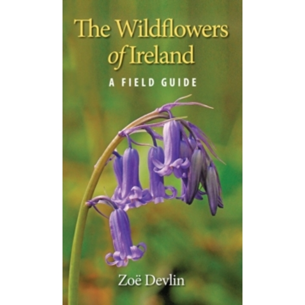 The Wildflowers of Ireland: A Field Guide by Zoe Devlin (Paperback, 2014)