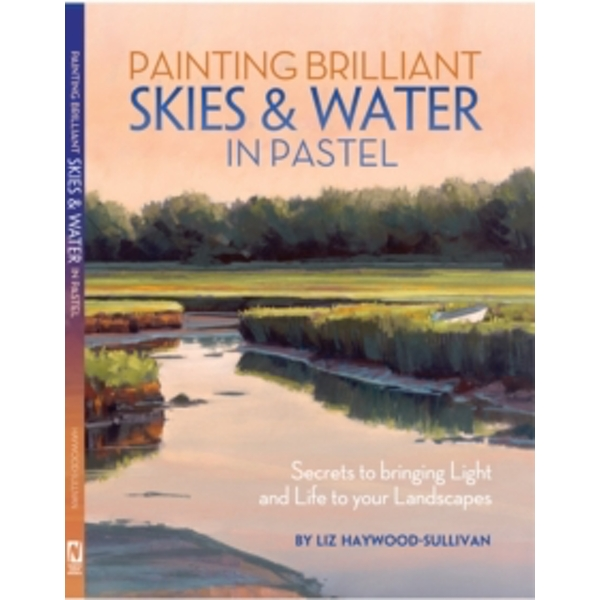 Painting Brilliant Skies & Water in Pastel : Secrets to bringing light and life to your landscapes
