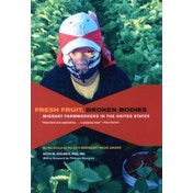 Fresh Fruit, Broken Bodies: Migrant Farmworkers in the United States by Seth M. Holmes (Paperback, 2013)