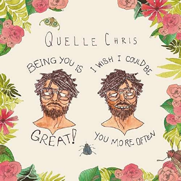 Quelle Chris - Being You Is Great! I Wish I Could Be You More Often Vinyl