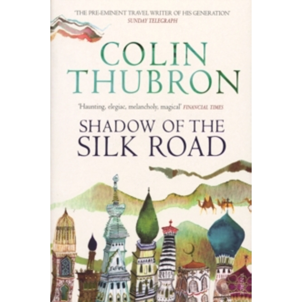 Shadow of the Silk Road by Colin Thubron (Paperback, 2007)
