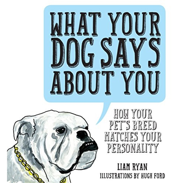 What Your Dog Says About You by Liam Ryan (Hardback, 2016)