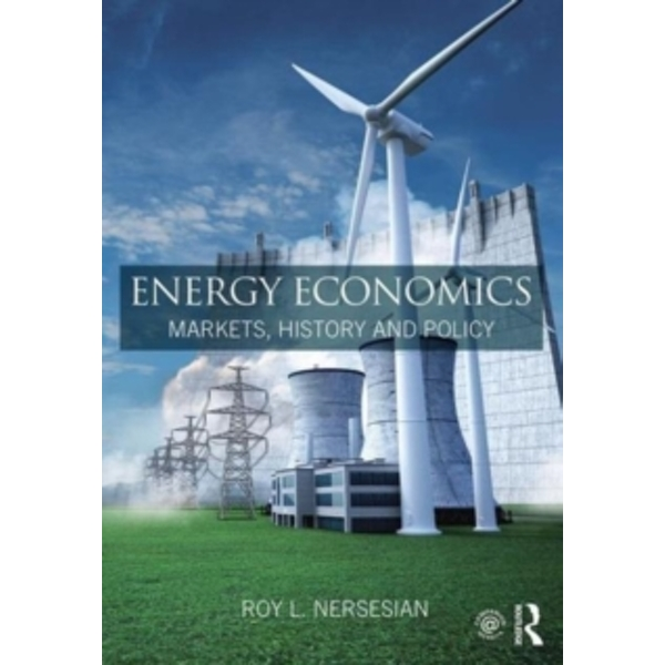 Energy Economics : Markets, History and Policy