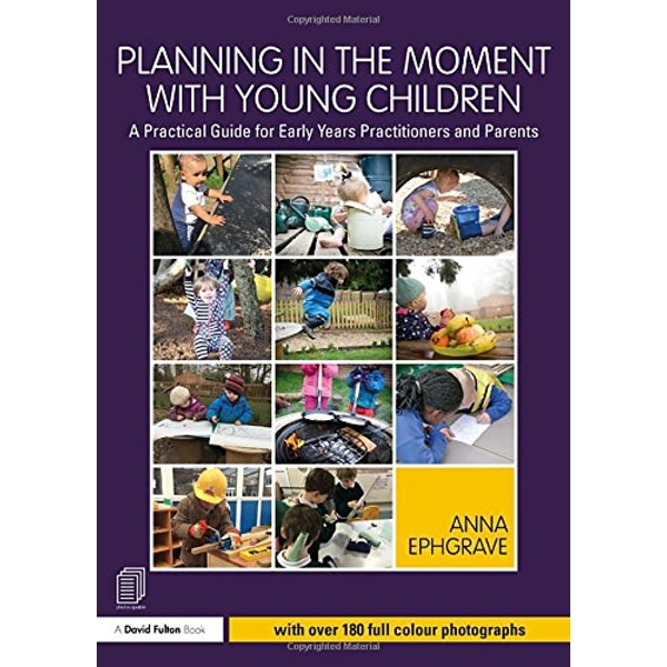 Planning in the Moment with Young Children: A Practical Guide for Early Years Practitioners and Parents by Anna Ephgrave (Paperback, 2017)