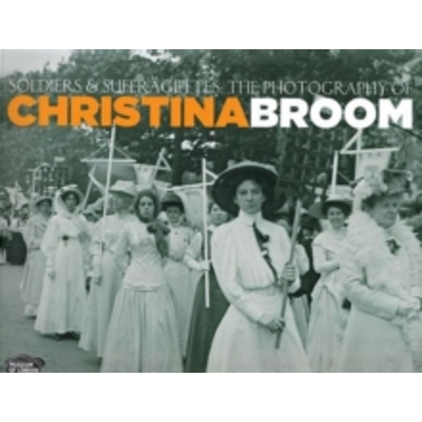 Soldiers and Suffragettes : The Photography of Christina Broom