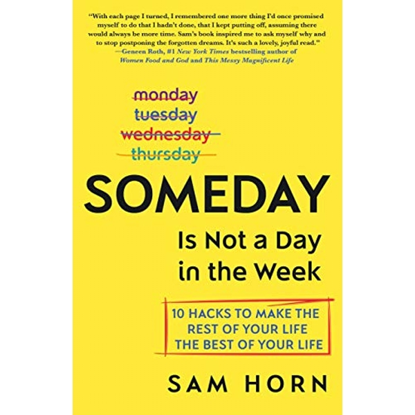SOMEDAY IS NOT A DAY IN THE WEEK  Hardback 2019