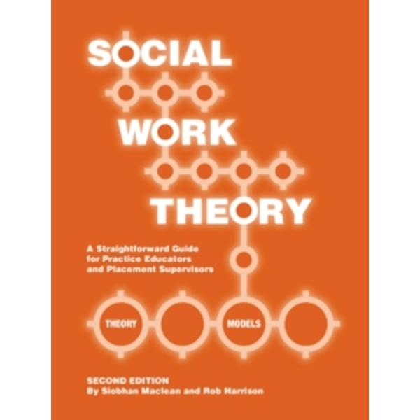 Social Work Theory: A Straightforward Guide for Practice Educators and Placement Supervisors