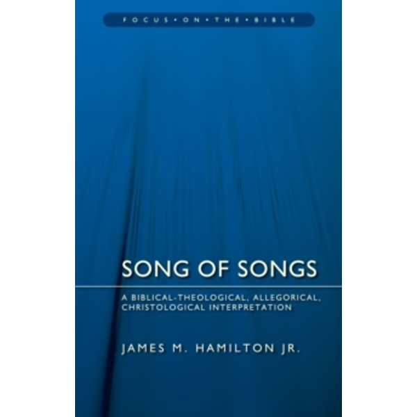Song of Songs: A Biblical-Theological, Allegorical, Christological Interpretation by James M. Hamilton (Paperback, 2015)