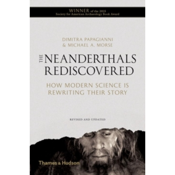 Neanderthals Rediscovered : How Modern Science is Rewriting Their Story