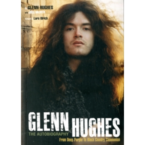 Glenn Hughes : The Autobiography