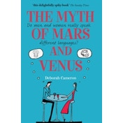 The Myth of Mars and Venus: Do men and women really speak different languages? by Deborah Cameron (Paperback, 2008)