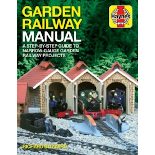Garden Railway Manual : A Step-by-Step Guide to Narrow Guage Garden Railway Projects