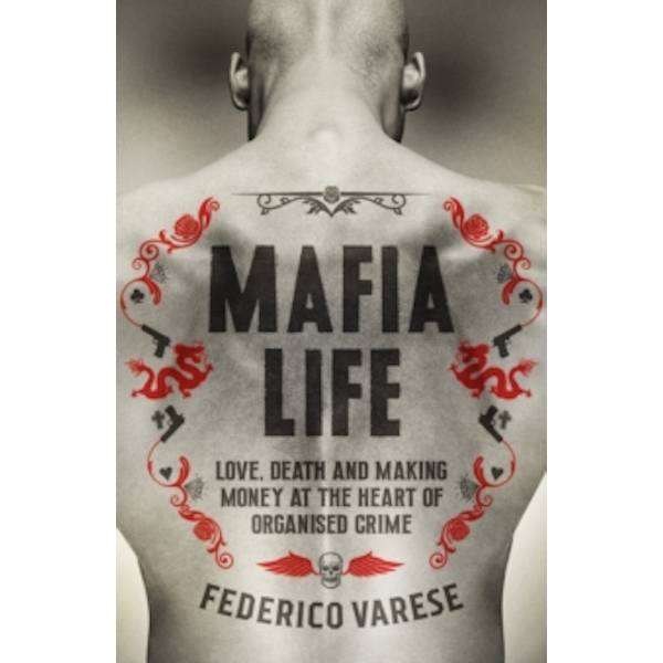 Mafia Life : Love, Death and Money at the Heart of Organised Crime