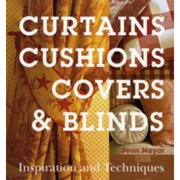Curtains, Cushions, Covers and Blinds: Inspiration and Techniques by Jean Nayar (Hardback, 2008)