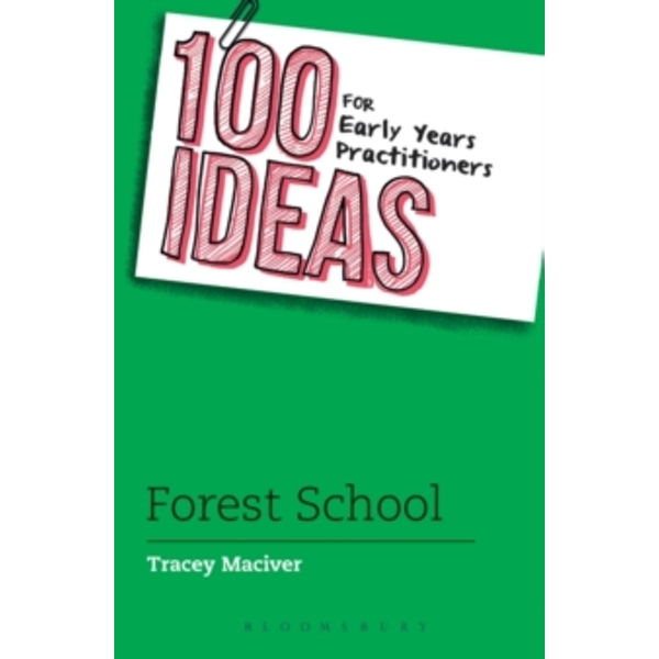 100 Ideas for Early Years Practitioners: Forest School