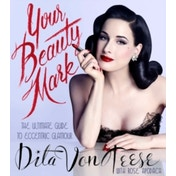Your Beauty Mark : The Ultimate Guide to Eccentric Glamour Hardcover
